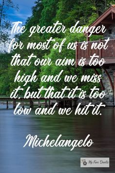 """""""The greater danger for most of us is not that our aim is too high and we miss it, but that it is too low and we hit it. Life Is What Happens, Shit Happens, Michelangelo Quotes, The Funny, Quotations, Life Quotes, How To Plan, Motivation, Qoutes"""