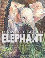 How to Be an Elephant: Growing Up in the African Wild By Katherine Roy David Macaulay Studio, Roaring Brook Press, Picture book. Newborn Elephant, Elephant Book, Newborn Babies, New Books, Good Books, Elephant Habitat, African Elephant, What Is Like, Mammals