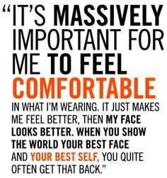 Important for me to feel comfortable...Lauren Hutton quote