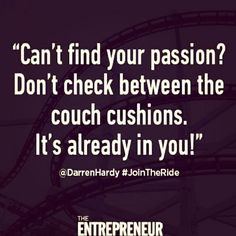 Your passion is in you.