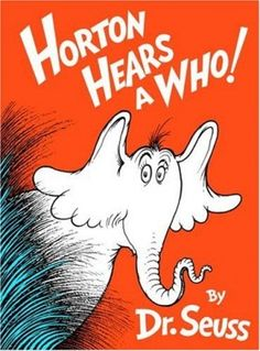 """Horton Hears a Who"" by Dr. Seuss. It was my graduation gift when I finished high school and I am very fond of it."