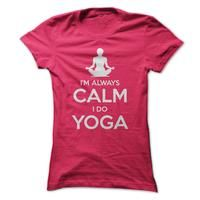 I'm Always Calm  I Do Yoga