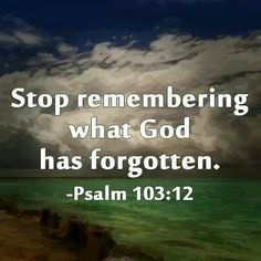 ...and remember, that God forgets NOTHING!  He has forgiven our transgressions. Forgiveness is the key, as is the correct translation of His WORD.