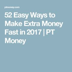 52 Easy Ways to Make Extra Money Fast in 2017   PT Money