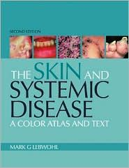 The Skin and Systemic Disease: A Color Atlas and Text / Edition 2  by Mark G. Lebwohl
