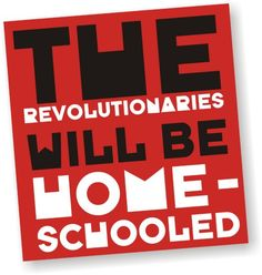 THE REVOLUTIONARIES will be HOMESCHOOLED shirt by HotMonkeyGraphics. Well, all of the boys will be needing these.