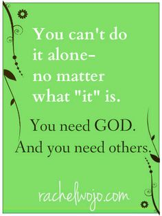 You need God...and others- a look at the importance of community