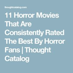 11 Horror Movies That Are Consistently Rated The Best By Horror Fans | Thought Catalog
