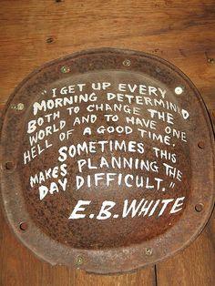~ E.B White ~
