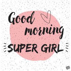 Good Morning, Super Girl.