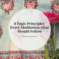There are certain rules to follow when creating a meditation altar that will help optimize the efforts you make with your practice. Follow these 8 yogic principles when preparing for your meditation.