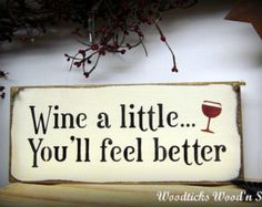 Funny Wine sign / Wine a little...You'll feel better / Wooden Sign / Gift for the wine lover