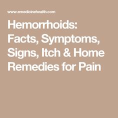 Hemorrhoids: Facts, Symptoms, Signs, Itch & Home Remedies for Pain Natural Treatments, Natural Cures, Hemorrhoid Relief, Getting Rid Of Hemorrhoids, Home Health Remedies, Liver Disease, Alternative Medicine, Pain Relief, Helpful Hints