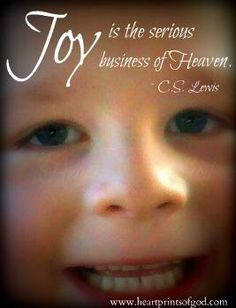 Joy is the serious business of heaven.