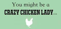 You Might Be a Crazy Chicken Lady If�