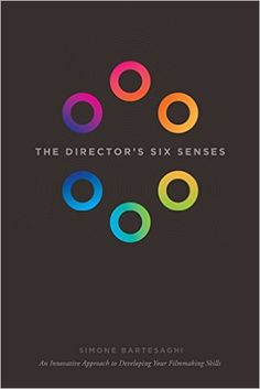 The Director's Six Senses: An Innovative Approach to Developing Your Filmmaking Skills: Simone Bartesaghi: 9781615932344: Amazon.com: Books