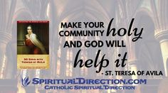 Having a Holy Community - 30 Days with Teresa of Avila What does St. Teresa of Avila have to say about being a holy community? Find out in this excerpt and reflection. See:  http://www.spiritualdirection.com/2015/07/28/having-a-holy-community-day-6-30-days-with-teresa-of-avila