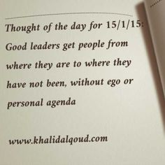 Thought of the day for 15/1/15: Good leaders get people from where they are to where they have not been, without ego or personal agenda www.khalidalqoud.com #GCC #Bahrain #UAE #KSA #SaudiArabia #Oman...