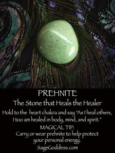 Prehnite heals the healer. Carry it to protect your energy field wherever you go.