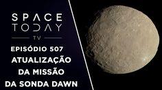 Atualização da Missão da Sonda Dawn - Space Today TV Ep.507