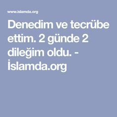 Denedim ve tecrübe ettim. 2 günde 2 dileğim oldu. - İslamda.org Affirmations, Thats Not My, Prayers, Diy And Crafts, Quotes, Erdem, Istanbul, Olinda, Rage