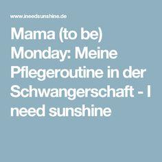 Mama (to be) Monday: Meine Pflegeroutine in der Schwangerschaft - I need sunshine