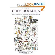 Consciousness: Confessions of a Romantic Reductionist: Christof Koch - an exploration of neuroscience and metaphysics