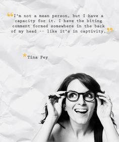 I think Tina Fey and I are the same person. Nice people with snark-a confounding combination. Great Quotes, Quotes To Live By, Me Quotes, House Quotes, Inspirational Quotes, Tina Fey Quotes, Verbatim, How I Feel, Quotable Quotes
