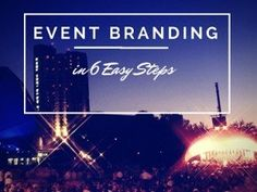 an outdoor event in the background with the words event Branding in six easy steps covering the picture