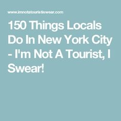 150 Things Locals Do In New York City - I'm Not A Tourist, I Swear!