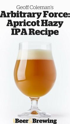 Arbitrary Force: Apricot Hazy IPA Recipe