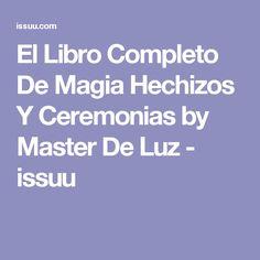 El Libro Completo De Magia Hechizos Y Ceremonias by Master De Luz - issuu