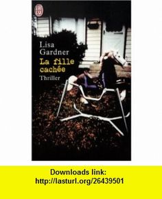 La Fille cach�e (9782290317693) Lisa Gardner, Fran�ois T�treau , ISBN-10: 2290317691  , ISBN-13: 978-2290317693 ,  , tutorials , pdf , ebook , torrent , downloads , rapidshare , filesonic , hotfile , megaupload , fileserve
