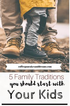 5 Family Traditions to Start with Your Kids Today - Coffee, Pancakes & Dreams