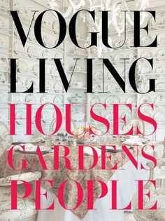 VOGUE LIVING: HOUSES GARDENS PEOPLE book