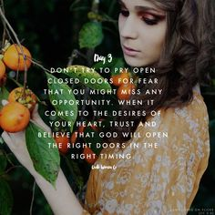 Don't try to pry open closed doors for the fear that you might miss any opportunity. When it comes to the desires of your heart, trust and believe that GOD will open the right doors in the right timing.
