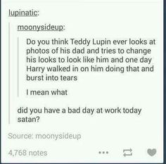 No seriously I've thought about something similar to this... Like, just imagine that Teddy Lupin is adopted by Molly Weasley. And when he gets old enough to find out about Fred, he looks through all the scrapbooks Molly obviously has and studies his mannerisms (moving pictures, of course) and one day he decides to become him. And Molly walks in and just falls apart. And he's just completely perfect at being Fred that sometimes she forgets.