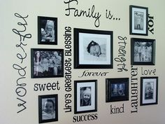 Vinyl Family Wall:  This blogger bought ALL the frames from Goodwill for about $8 total, spray painted them all black, got Pictures printed at Wal-Mart for $10 and then put Vinyl up.  Time-consuming but easy!