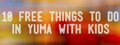 10 Free things to do in Yuma, Arizona with kids!
