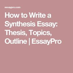 Science Fair Essay How To Write A Synthesis Essay Thesis Topics Outline  Essaypro English Sample Essays also Computer Science Essay Image Result For Outline For Synthesis Paper  Writing Worksheets  Argumentative Essay Examples High School