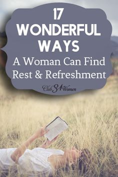 Do you ever find yourself poured out? Run-down and done in? Here are 17 creative ways that you can be renewed and refreshed today! 17 Wonderful Ways a Woman Can Find Rest & Refreshment