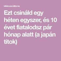 Ezt csináld egy héten egyszer, és 10 évet fiatalodsz pár hónap alatt (a japán titok) Natural Health Remedies, Holidays And Events, Health And Beauty, Anti Aging, Natural Beauty, Beauty Hacks, Health Fitness, Hair Beauty, Face