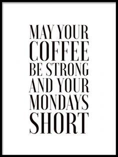 Poster med text may your coffe be strong and your mondays short. Snygg kökstavla med kaffe text. Kökstavlor med text i svartvitt. www.desenio.se