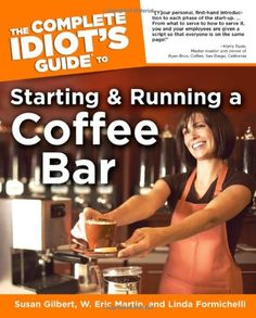 The Complete Idiot's Guide to Starting And Running A Coffeebar (Idiot's Guides)
