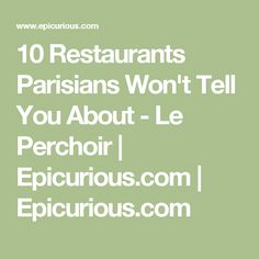 10 Restaurants Parisians Won't Tell You About - Le Perchoir | Epicurious.com | Epicurious.com