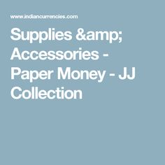 Supplies & Accessories - Paper Money - JJ Collection