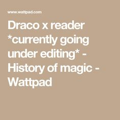 Draco x reader *currently going under editing* - History of magic - Wattpad
