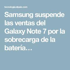 Samsung suspende las ventas del Galaxy Note 7 por la sobrecarga de la batería…