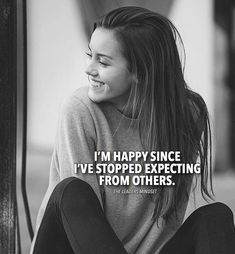 I'm happy since i've stopped expecting from others Happy Alone Quotes, Happy Girl Quotes, Crazy Girl Quotes, Real Life Quotes, Reality Quotes, Badass Quotes, Woman Quotes, Alone Girl Quotes, Soul Quotes