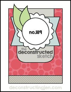 Join us this week for a new Deconstructed Sketch for card making or scrapbooking! Be sure to link back with your creation as we LOVE to see it!